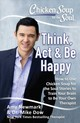 Chicken Soup For The Soul: Think, Act & Be Happy - Dow, Dr. Mike; Newmark, Amy - ISBN: 9781611599794