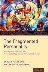 Fragmented Personality - Svrakic, Dragan M. (professor Of Psychiatry, Washington University School Of Medicine); Jovanovic, Mirjana Divac (associate Professor Of Clinical Psychology, Singidunum University) - ISBN: 9780190884574