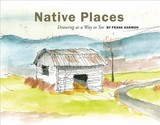 Native Places: Drawing As A Way To See - Harmon, Frank - ISBN: 9781940743455