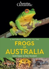 Naturalist's Guide To The Frogs Of Australia - Eipper, Scott; Rowland, Peter - ISBN: 9781912081592