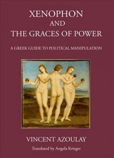 Xenophon And The Graces Of Power - Azoulay, Vincent - ISBN: 9781910589694