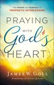 Praying With God's Heart - Goll, James W. - ISBN: 9780800798772