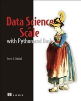 Data Science At Scale With Python And Dask - Daniel, Jesse C. - ISBN: 9781617295607