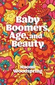 Baby Boomers, Age, And Beauty - Woodspring, Naomi - ISBN: 9781787542365