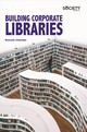 Building Corporate Libraries - Chander, Romesh - ISBN: 9781773614557
