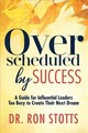 Overscheduled By Success - Stotts, Dr. Ron - ISBN: 9781642791785