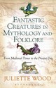 Fantastic Creatures In Mythology And Folklore - Wood, Juliette (cardiff University, Uk) - ISBN: 9781441148490