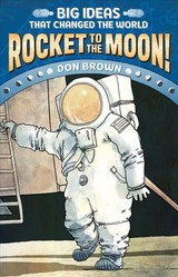 Rocket To The Moon!:big Ideas That Changed The World #1 - Brown, Don - ISBN: 9781419734045