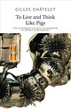 To Live And Think Like Pigs - Chatelet, Gilles - ISBN: 9780983216964