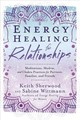 Energy Healing For Relationships - Sherwood, Keith - ISBN: 9780738752068