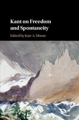 Kant On Freedom And Spontaneity - Moran, Kate A. (EDT) - ISBN: 9781107125933