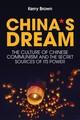 China's Dream, The Culture Of Chinese Communism And The Secret Sources Of Its Power - Brown, Kerry - ISBN: 9781509524570