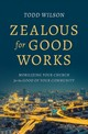 Zealous For Good Works - Wilson, Todd A. - ISBN: 9780802416896