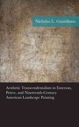 Aesthetic Transcendentalism In Emerson, Peirce, And Nineteenth-century American Landscape Painting - Guardiano, Nicholas - ISBN: 9781498524551