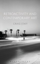 Retroactivity And Contemporary Art - Staff, Craig - ISBN: 9781350009981