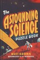 The Astounding Science Puzzle Book - Brown, Matt - ISBN: 9781849945011