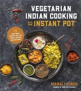 Vegetarian Indian Cooking With Your Instant Pot - Singh, Manali - ISBN: 9781624146459
