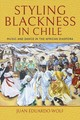 Styling Blackness In Chile - Wolf, Juan Eduardo - ISBN: 9780253041142