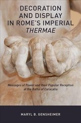 Decoration And Display In Rome's Imperial Thermae - Gensheimer, Maryl B. (assistant Professor Of Roman Art And Archaeology, University Of Maryland) - ISBN: 9780190614782