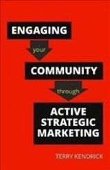Engaging Your Community Through Active Strategic Marketing - Kendrick, Terry - ISBN: 9781783303830