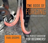 Book Of Forging: Basic Techniques And Examples - Gissing, Karl - ISBN: 9780764357374