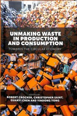 Unmaking Waste In Production And Consumption - Crocker, Robert (EDT)/ Saint, Christopher (EDT)/ Chen, Guanyi (EDT)/ Tong, Yindong (EDT) - ISBN: 9781787146204