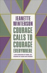 Courage Calls To Courage Everywhere - Winterson, Jeanette - ISBN: 9781786896216