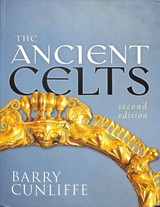 Ancient Celts, Second Edition - Cunliffe, Barry (emeritus Professor Of European Archaeology, University Of Oxford) - ISBN: 9780198752936