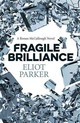 Fragile Brilliance - Parker, Eliot - ISBN: 9781785350825