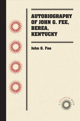 Autobiography Of John G. Fee, Berea, Kentucky - Fee, John G. - ISBN: 9781469651552