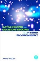 Cataloguing And Decision-making In A Hybrid Environment - Welsh, Anne - ISBN: 9781856049559