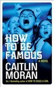 How To Be Famous - Moran, Caitlin - ISBN: 9780091956721