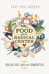 Food From The Radical Center - Nabhan, Gary Paul - ISBN: 9781610919197