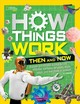 How Things Work: Then And Now - National Geographic Kids; Resler, T.j. - ISBN: 9781426331664