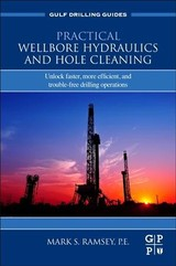 Gulf Drilling Guides, Practical Wellbore Hydraulics and Hole Cleaning - Ramsey, Mark S. - ISBN: 9780128170885