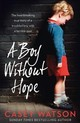 Boy Without Hope - Watson, Casey - ISBN: 9780008298555