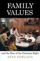 Family Values And The Rise Of The Christian Right - Dowland, Seth - ISBN: 9780812224290