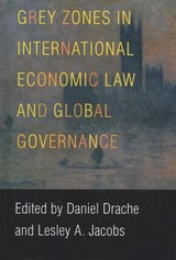 Grey Zones In International Economic Law And Global Governance - Drache, Daniel (EDT)/ Jacobs, Lesley A. (EDT) - ISBN: 9780774838535