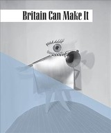 Britain Can Make It - Bilbey, Diane (EDT)/ Conran, Terrence (FRW) - ISBN: 9781911300540