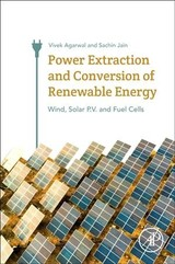 Power Extraction And Conversion Of Renewable Energy - Jain, Sachin (assistant Professor, Department Of Electrical Engineering, National Institute Of Technology, Warangal, Andhra Pradesh, India); Agarwal, Vivek (professor And Institute Chair, Department Of Electrical Engineering, Indian Institute Of Technology - Bombay, India) - ISBN: 9780128124505