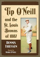 Tip O'neill And The St. Louis Browns Of 1887 - Thiessen, Dennis (EDT) - ISBN: 9781476672908