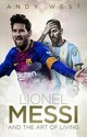 Lionel Messi And The Art Of Living - West, Andy - ISBN: 9781785314506