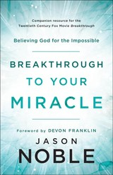 Breakthrough To Your Miracle - Noble, Jason - ISBN: 9780800799519