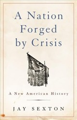 A Nation Forged By Crisis - Sexton, Jay - ISBN: 9781541617230