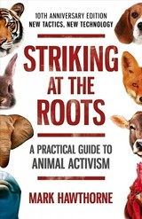 Striking At The Roots: A Practical Guide To Anim - 10th Anniversary Edition - New Tactics, New Technology - Hawthorne, Mark - ISBN: 9781785358821