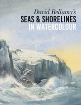 David Bellamy's Seas & Shorelines In Watercolour - Bellamy, David - ISBN: 9781782216728