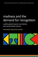 Madness And The Demand For Recognition - Rashed, Mohammed Abouelleil (wellcome Trust Issf Research Fellow, Department Of Philosophy, Birkbeck College, University Of London And Visiting Lecturer, Department Of Philosophy, King's College London) - ISBN: 9780198786863