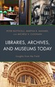 Libraries, Archives, And Museums Today - Botticelli, Peter/ Mahard, Martha R./ Cloonan, Michèle V. - ISBN: 9781538125540