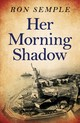 Her Morning Shadow - Semple, Ron - ISBN: 9781846944932