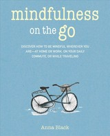 Mindfulness On The Go - Black, Anna - ISBN: 9781782497226